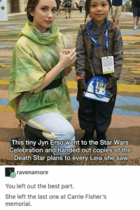 New Star Wars Wholesomeness: This tiny Jyn Erso went to the Star Wars  Celebration and handed out copies of the  Death Star plans to every Leia she saw  ravenamore  You left out the best part.  She left the last one at Carrie Fisher's  memorial New Star Wars Wholesomeness