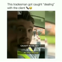 "Friends, Memes, and 🤖: This tradesman got caught ""dealing""  with the client  31  The  Tools  CAUGHT IN THE ACT  No way! No way →DM - TAG to 15 friends for a shoutout 😂👇"
