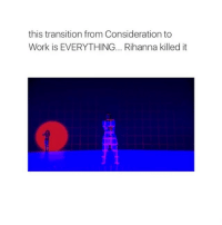 Rihanna, Work, and Songs: this transition from Consideration to  Work is EVERYTHING... Rihanna killed it My favorite song from her album is Desperado