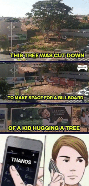 Just Build Around The Fucking Tree…: THIS TREEWAS CUT DOWN  GAMOLOGY  TOMAKE SPACE FOR A BILLBOARD  ADAAZE  OFA KID HUGGING A TREE  THANOS  2 3  6  7 Just Build Around The Fucking Tree…