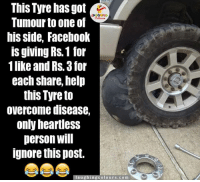 Please Like Aur Share Kijiye Warna Aapki Diwali Kharab Jaayegi.. :P :V: This Tyre has got  LA GARENG  Tumour to one of  his side, Facebook  IS giving RS.1 for  1like and Rs. 3 for  each Share, help  this Tyre to  overcome disease,  only heartless  person Will  Ignore this post.  aughing colours.com Please Like Aur Share Kijiye Warna Aapki Diwali Kharab Jaayegi.. :P :V