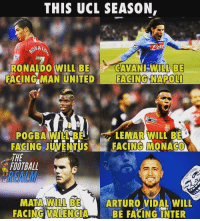 Who will win the UCL? 💥 @thefootballrealm: THIS UCL SEASON,  ONAL  RONALDO WILL BECAVANI-WILLBE  FACING MAN UNITED FACING NAPOL  LEMAR WILL BE  POGBA WILL BE  FACING JUVENTUSFACING MONACO  THE  FOOTBALL  きREALM  MATA WILL BE  FACING VALENCIABE FACINGINTER  ARTURO VIDAL WILL Who will win the UCL? 💥 @thefootballrealm