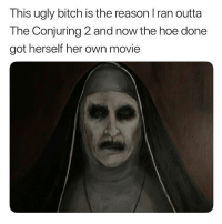 Bitch, Hoe, and Memes: This ugly bitch is the reason I ran outta  The Conjuring 2 and now the hoe done  got herself her own movie Probably fuck her way to the top🤷🏻‍♂️