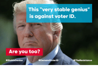 """Superkai64: This very stable genius""""  is against voter ID  Are you too?"""