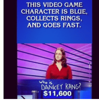 LOL, WUT? (9gag.com): THIS VIDEO GAME  CHARACTER IS BLaE,  COLLECTS RINGS,  AND GOES FAST.  Who is  KANG?  $11,600 LOL, WUT? (9gag.com)