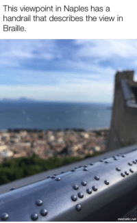"The View, Awesome, and Net: This viewpoint in Naples has a  handrail that describes the view in  Braille.  mematic.net <p>This is awesome. via /r/wholesomememes <a href=""https://ift.tt/2mJguP2"">https://ift.tt/2mJguP2</a></p>"