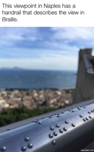The View, Awesome, and Net: This viewpoint in Naples has a  handrail that describes the view in  Braille.  mematic.net This is awesome.