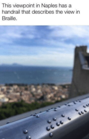 This is very cool via /r/wholesomememes http://bit.ly/2Jr1SjK: This viewpoint in Naples has a  handrail that describes the view in  Braille. This is very cool via /r/wholesomememes http://bit.ly/2Jr1SjK