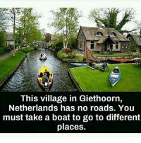 Memes, Netherlands, and Boat: This village in Giethoorn,  Netherlands has no roads. You  must take a boat to go to different  places. TheGoodQuote