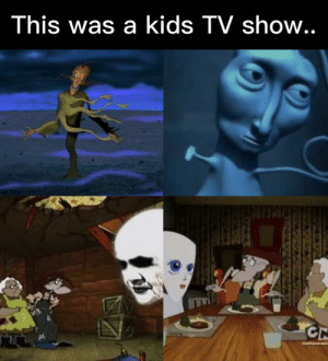 I'm still traumatized: This was a kids TV show..  CN  CARTOORHET I'm still traumatized