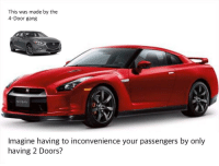 Gang, Inconvenience, and Dank Memes: This was made by the  4-Door gang  Imagine having to inconvenience your passengers by only  having 2 Doors?
