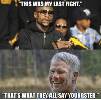 "Not so fast Floyd!: ""THIS WAS MY LAST FIGHT.""  THAT'S WHAT THEY ALL SAY YOUNGSTER."" Not so fast Floyd!"