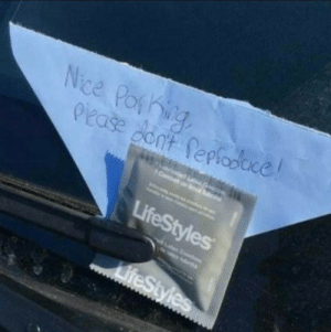 This was on the car of an asshole parker: This was on the car of an asshole parker