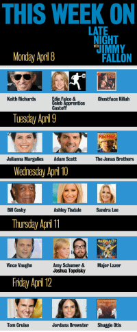 Adam Scott, Amy Schumer, and Bill Cosby: THIS WEEK ON  LATE  NIGHT  Monday Apri 8  FALLON  Keith Richards  die Falco &  Ghostface Killah  leb Apprentice  Tuesday Apri 9  OM POMS  Julianna Margulies  Adam Scott  The Jonas Brothers  Wednesday Apri 10  Bill Cosby  Ashley TisdaleSandra Lee  Thursday Aprl 11  AZER  Vince Vaughn  Amy Schumer &  Joshua Topolsky  Major Lazer  Friday Apri 12  Tom Cruise  Jordana Brewster  Shuggie Otis <p>Mondays are depressing. Here&rsquo;s a list of all the excitement we&rsquo;ve got planned for y'all this week!</p>