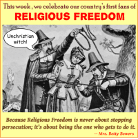 Memes, Europe, and Models: This week, we celebrate our country's first fans of  RELIGIOUS FREEDOM  Unchristian  witch!  Because Religious Freedom is never about  stopping  persecution; it's about being the one who gets to do it.  Mrs. Betty Bowers This is the week we celebrate the most unpleasant refugees of all time to America, the Pilgrims. Trust me: After those sanctimonious scolds fled Europe, no one missed them. They fled, not because they didn't like persecution, but because they wanted to find a quiet spot to try it. As such, they became the role models for modern, conservative, American Christians. For Religious Freedom is not about stopping persecution; it's about being the one who gets to do it. Glory!