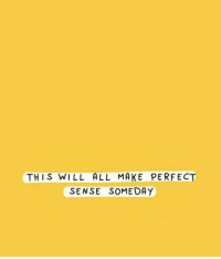 Will, All, and Make: THIS WILL ALL MAKE PERFECT  SENSE SOMEDAY