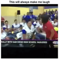 Memes, School, and Good: This will always make me laugh  LI  RALLY WITH SAN DIEGO HIGH SCHOOL VAQUEROS N  5140 Too good😂😂