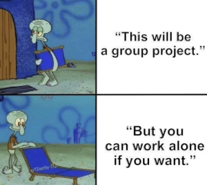 """Being Alone, Dank, and Introvert: """"This will be  a group project.""""  """"But you  can work alone  if you want.""""  u/Gaelle-D Me, an introvert: by Gaelle-DJ MORE MEMES"""