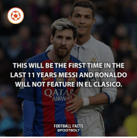 Facts, Football, and Memes: THIS WILL BE THE FIRSTTIME IN THE  LAST 11 YEARS MESSI AND RONALDO  WILL NOT FEATURE IN EL CLASICO.  OATAR  AIRWAS  FOOTBALL FACTS  @FOOTBOLT fact football footbolt Messi Ronaldo elclasico laliga @footbolt