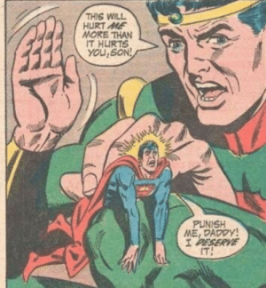 Kinky Superman: THIS WILL  HURT ME  MORE THAN  IT HURTS  YOU,SON  PUNISH  ME, DADDY!  I DESERVE  IT Kinky Superman