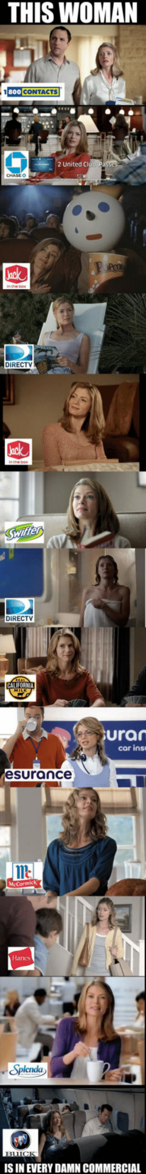 srsfunny:  She's Like The Nicolas Cage Of Commercialshttp://srsfunny.tumblr.com/: THIS WOMAN  1800 CONTACTS  Passes  2 United Cl  CHASE O  Peo  Jack  DIRECTV  Jack  Swiffer  DIRECTV  CALIFORNIA  MILK  uran  car ins  esurance  McCormick  Hanes  Splenda  BUICK  IS IN EVERY DAMN COMMERCIAL srsfunny:  She's Like The Nicolas Cage Of Commercialshttp://srsfunny.tumblr.com/