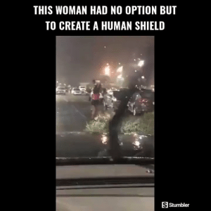 Funny, Memes, and Videos: THIS WOMAN HAD NO OPTION BUT  TO CREATE A HUMAN SHIELD  SStumbler RT @StumblerFunny: For more funny videos follow @StumblerFunny or visit https://t.co/wXxwph26cH https://t.co/arW9X8MMns