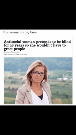 Dank, Memes, and Reddit: this woman is my hero  Antisocial woman pretends to be blind  for 28 years so she wouldn't have to  greet people  Source: oddity central  Date: 02-06-2017 Time: orokzpm Not all heroes wear capes by Aidens-mommy FOLLOW 4 MORE MEMES.