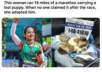 Lost, Puppy, and Race: This woman ran 19 miles of a marathon carrying a  lost puppy. When no one claimed it after the race,  she adopted him.  F40-41810