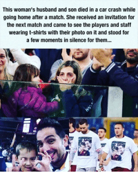 Memes, Match, and Husband: This woman's husband and son died in a car crash while  going home after a match. She received an invitation for  the next match and came to see the players and staff  wearing t-shirts with their photo on it and stood for  a few moments in silence for them...  Stadio O Touching tribute, gives me hope in the world ❤️