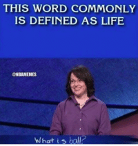 Jeopardy, Life, and Nba: THIS WORD COMMONLY  IS DEFINED AS LIFE  @NBAMEMES  What ball? Double Jeopardy buckets.