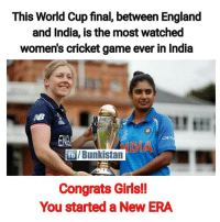 England, Girls, and Memes: This World Cup final, between England  and India, is the most watched  women's cricket game ever in India  ENC  fb/Bunkistan  Congrats Girls!!  You started a New ERA We are proud of you