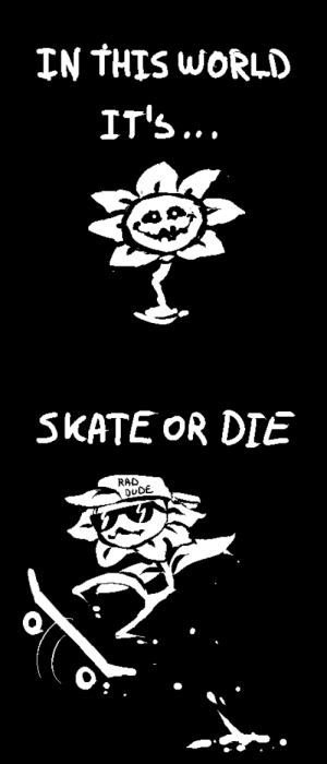 World, Skate, and Rad: THIS WORLD  IT's...   SKATE OR DIE  RAD  OUDE