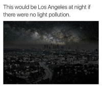 """Comment """"pollution"""" letter by letter without being interrupted.. bet you $5 you cant👀: This would be Los Angeles at night if  there were no light pollution. Comment """"pollution"""" letter by letter without being interrupted.. bet you $5 you cant👀"""