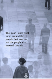 Love, They, and This: This year I only want  to be around the  people that love me,  not the people that  pretend they do.
