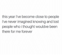 Lost, Forever, and Never: this year i've become close to people  i've never imagined knowing and lost  people who i thought wouldve been  there for me forever https://t.co/PPvLjqorpS