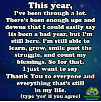 "Memes, 🤖, and Compass: This year,  I've been through a lot.  There's been enough ups and  downs that I could easily say  its been a bad year, but I'm  still here. I'm still able to  learn, grow, smile past the  struggle, and count my  blessings. So for that,  I just want to say  Thank You to everyone and  everything that's still  in my life.  Ctype ""yes"" if you agree)  Understanding  Compassion Understanding Compassion <3  Be Thankful For The Friends That Come Into Our Lives, And Stay <3"