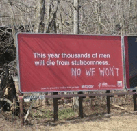 Dank, 🤖, and Will: This year thousands of men  will die from stubbornness.  NO WE WONT