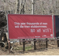 Will, Edit, and This: This year thousands of men  will die from stubbornness.  NO WE WONT  熙ahrq.gov 4  Loarn the Edit:
