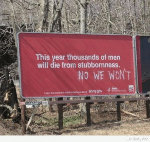Funny sign with quote about menhttp://omg-humor.tumblr.com: This year thousands of men  will die from stubbornness.  NO WE WON'T  Ad  Learn the preventive medcal ests you need ahrq.gov  LAMAR  LeFunny.net Funny sign with quote about menhttp://omg-humor.tumblr.com