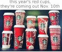 this year's red cups,  they're coming out Nov. 10th