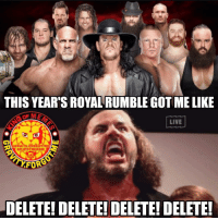 I have a lot of things to say about the rumble, but I'll say it short and clear: Bullshit. Whoever booked it should be put in prison and I'm not even kidding. I can't believe I wasted almost an hour of my life watching it. I'm referring to the royal rumble match of course. royalrumble wwe nxt wrestling prowrestling memes wwememes pwg revpro wcpw njpw roh ringofhonor newjapanprowrestling: THIS YEAR'S ROYAL RUMBLE GOT ME LIKE  LIVE  GRAUITV FORGOT ME  On InSTAGRAm  FOR  DELETE! DELETE! DELETE! DELETE! I have a lot of things to say about the rumble, but I'll say it short and clear: Bullshit. Whoever booked it should be put in prison and I'm not even kidding. I can't believe I wasted almost an hour of my life watching it. I'm referring to the royal rumble match of course. royalrumble wwe nxt wrestling prowrestling memes wwememes pwg revpro wcpw njpw roh ringofhonor newjapanprowrestling