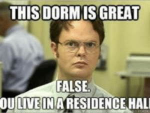 Resident Assistant Memes | www.picturesso.com: THISDORMIS GREAT  FALSE  LIVE INA  OU  RESIDENCEHAL Resident Assistant Memes | www.picturesso.com