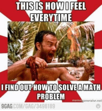 Tumblr, How To, and Http: THISIS HOW/İFEEL  EVERYTIME  IFI  NDOUT HOW TO SOLVE AMATH  PROBLEM  memegenerator.rnet  GAG.COM/GAG/3496189 @studentlifeproblems