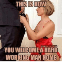working from home: THISIS HOW  is  YOU WELCOMEA HARD  WORKING MAN HOME
