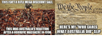 Memes, 🤖, and Who: THISISNTARIFLE MEGADISCOUNTSALE  THIS WAS AUSTRALIA'S REACTION  AFTER A HORRIFIC MASSACRE IN1996  HERE'S MY WHO CARES  WHATAUSTRALIA DID SLIP (GC)