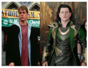 In Thor: Ragnarok there is a very funny cameo from Matt Damon as Loki. More than a year after first watching it, and for no reason at all, my brain suddenly realized this isn't the first Loki he has played. And it's now infinitely funnier to me.: THOL S  S.M  St.M  Chnurch  ATION  LEER In Thor: Ragnarok there is a very funny cameo from Matt Damon as Loki. More than a year after first watching it, and for no reason at all, my brain suddenly realized this isn't the first Loki he has played. And it's now infinitely funnier to me.