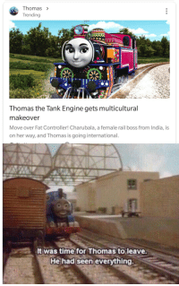 Immigrant Thomas: Thomas >  Trending  Thomas the Tank Engine gets multicultural  makeover  Move over Fat Controller! Charubala, a female rail boss from India, is  on her way, and Thomas is going international.  It was time for Thomas to leave  He had seen everything Immigrant Thomas
