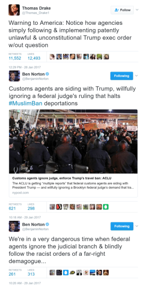 "America, Drake, and Family: Thomas Drake  @Thomas_Drake1  Follow  Warning to America: Notice how agencies  simply following&implementing patently  unlawful & unconstitutional Trump exec order  wlout question  RETWEETS  LIKES  11,552 12,493  12:29 PM-28 Jan 2017   Ben Norton  @BenjaminNorton  Following  Customs agents are siding with Trump, willfully  gnoring a federal judge's ruling that halts  #MuslimBan deportations  Customs agents ignore judge, enforce Trump's travel ban: ACLU  The ACLU is getting ""multiple reports"" that federal customs agents are siding with  President Trump - and willfully ignoring a Brooklyn federal judge's demand that tra...  nypost.com  RETWEETS  LIKES  621  298  10:18 AM- 29 Jan 2017   Ben Norton  @BenjaminNorton  Following  We're in a very dangerous time when federal  agents ignore the judicial branch & blindly  follow the racist orders of a far-right  demagogue  RETWEETS  LIKES  10:20 AM- 29 Jan 2017 sleepandbooks: parentheticalaside:   luceateis:   shinelikethunder:  pdxjenni:  biglawbear: Lawblr side of Tumblr, here.  I don't think anybody even understands how terrifying this is.  If the Executive can ignore the Judiciary, then we have a full-on Constitutional Crisis on our hands.  Our country immediately falls apart.  The only options for enforcement of judicial orders are 1) U.S. Marshals (which are ordered around by the Judiciary but ultimately still a part of the Executive as part of the Department of Justice), in which case we have an ACTUAL ARMED CONFLICT BETWEEN TWO BRANCHES OF GOVERNMENT, or if the Marshals refuse to comply, 2) the Governor of the state, say Virginia, sends in the National Guard of the state, which leads to AN ARMED CONFLICT BETWEEN A STATE MILITIA AND THE FEDERAL GOVERNMENTIn case you weren't getting the picture, let me be blunt and dramatic: this is literally Civil War-level shit right here.And Trump has been in office a week.This is fucking terrifying. I spent the day at SeaTac (Seattle-Tacoma International Airport). We got very little done because CBP refused to talk to us at all. When one of the attorneys with us annoyed them so much that they finally answered their office door (she literally knocked on it for 10 minutes straight), they directed her to the press release on their website (side note: I don't know if there even is a press release on the CBP website). They told her they don't care how many attorneys show up, they don't take orders from attorneys or judges. Senator Patty Murray showed up just after 4:00  CBP refused to talk to her, too. I will repeat that: Customs and Border Patrol refused to talk to a sitting United States Senator. They refused other senators at other airports, too, according to a WaPo article I read earlier. I had to return to Portland tonight because I have work tomorrow. ACLU  International Refugee Assistance Project attorneys will be back at SeaTac tomorrow at 5:30 a.m. (including my law school bestie, I am so proud).  There were 13 people detained at SeaTac yesterday who were secretly transferred to a detention facility in Tacoma, so the Northwest Immigrant Rights Project is working with attorneys to straighten that right out.  Basically: Shit is going down, y'all. The women I went up with today? Both were Arabs. One was from Pakistan, the other was from Lebanon (a Christian, a Muslim and a Jew walk into an airport…). When I asked them if I was overreacting by feeling like this was a coup-in-progress, they said no. That's precisely what this is. I thought we had a coup-proof system. I was mistaken. Keep fighting the good fight, lawyers. And if you're in Portland, I'll see you at Perkins-Coie tomorrow at 5:30 for the L4GG meeting.  At Dulles, CBP has been stonewalling four members of the US House of Representatives, the governer and attorney general of Virginia, and Senators Cory Booker (NJ) and Mark Warner (VA)–the latter of whom chewed out the head of CBP in person. No dice. Not even with a federal court order telling CBP at Dulles, only them, and them in particular to give detainees access to lawyers. And they're pulling an old trick from the national-security handbook that's been used to evade the courts on issues like domestic surveillance: ""Lawyers and advocates still didn't know how many people were being held in the secondary inspection area at Dulles or what their immigration status was, which led to a catch-22: Attorneys couldn't file for contempt of court without having proof that legal residents were being detained and not being given access to lawyers, but they couldn't get proof without getting access."" (x) At least two VA reps have found out (via friends and family) about constituents being detained at Dulles, at which point CBP released them in order to dodge the access-to-lawyers issue. The representative for my district is on the warpath–and also on the House Oversight Committee. Here's hoping these fuckers get slapped with contempt of court so hard their ears ring, then get hauled in front of a committee hearing to see if they want to try their chances with contempt of Congress. All of which doesn't even get into the Monday Night Massacre clusterfuck inside the executive branch, when the acting attorney general of the United States refused to make the DoJ defend the lawfulness of the immigration order in court. And was summarily fired and replaced with someone more compliant. So here's also hoping the Senate puts Jeff Sessions through absolute hell on his role in all this before they vote to confirm him as AG. It's like the civics lesson from hell.  Yeah, um… about the Marshalls.    This is what's been worrying me most since Saturday night, when reports started coming out of Dulles that CBP was ignoring court orders.   This is awful and terrifying and I'm living in a hellscape I can't escape from."