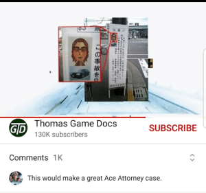 """YouTube """"moved"""" comments.: Thomas Game Docs  GD  SUBSCRIBE  130K subscribers  Comments 1K  This would make a great Ace Attorney case  C  9FNISHUOIS YouTube """"moved"""" comments."""