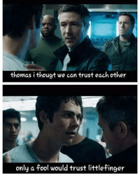Thomas, Can, and Trust: thomas i thougt we can trust each other  only a fool would trust littlefinger https://t.co/PobbRnHQOA